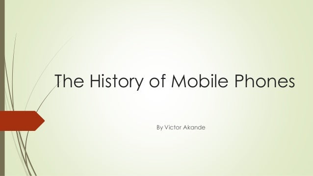 The History of Mobile Phones By Victor Akande