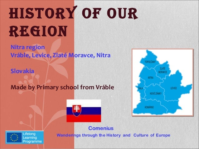 Nitra regionVráble, Levice, Zlaté Moravce, NitraSlovakiaMade by Primary school from VrábleComeniusWanderings through the H...