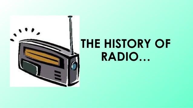 THE HISTORY OF RADIO…