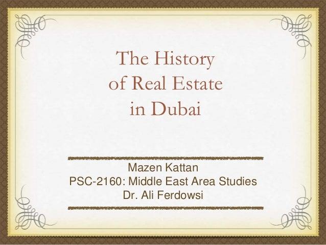 The History       of Real Estate          in Dubai          Mazen KattanPSC-2160: Middle East Area Studies        Dr. Ali ...