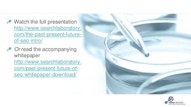 Watch the full presentation http://www.searchlaboratory. com/the-past-present-future- of-seo-intro/ Or read the accompanyi...