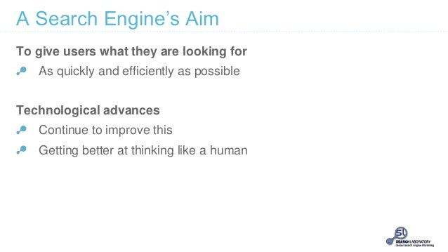 A Search Engine's Aim To give users what they are looking for As quickly and efficiently as possible Technological advance...