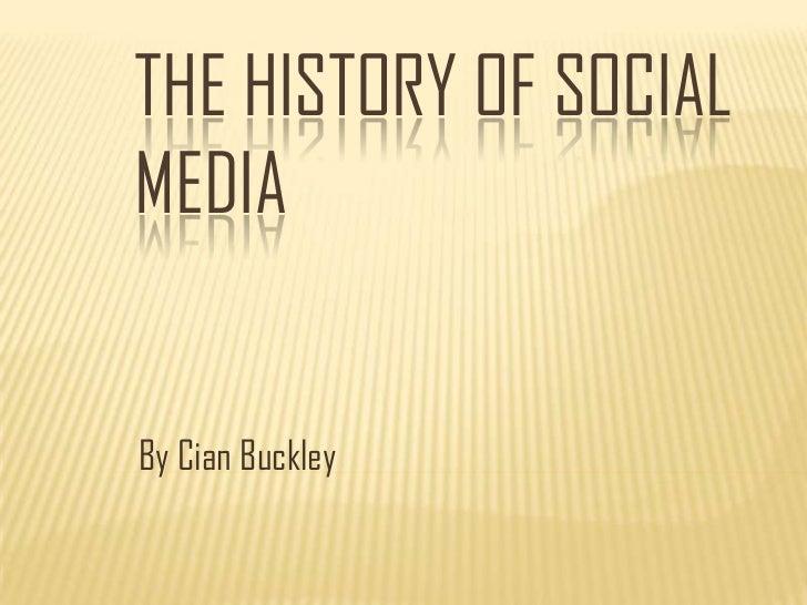 THE HISTORY OF SOCIALMEDIABy Cian Buckley