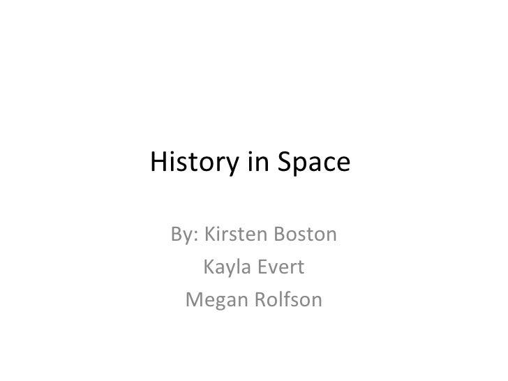 History in Space  By: Kirsten Boston Kayla Evert Megan Rolfson