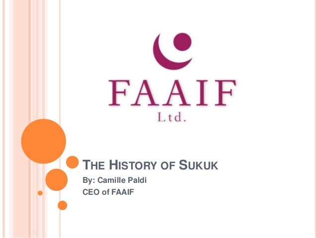 THE HISTORY OF SUKUK By: Camille Paldi CEO of FAAIF