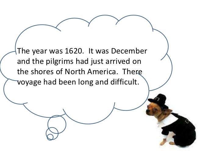 The year was 1620. It was Decemberand the pilgrims had just arrived onthe shores of North America. Therevoyage had been lo...