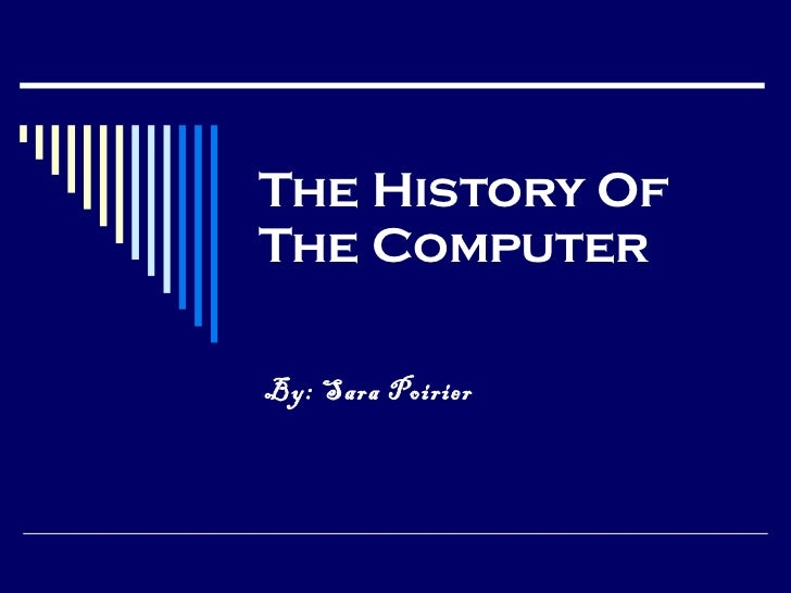 The History Of The Computer By: Sara Poirier