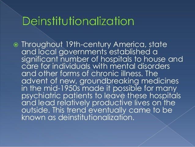 psychiatry and deinstitutionalization essay Deinstitutionalization of the mentally ill has implemented a model continuum of community-based mental health services which provides similar essays.