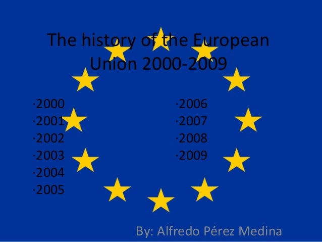 The history of the European       Union 2000-2009·2000             ·2006·2001             ·2007·2002             ·2008·200...