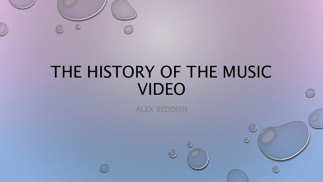 THE HISTORY OF THE MUSIC VIDEO ALEX REDDISH