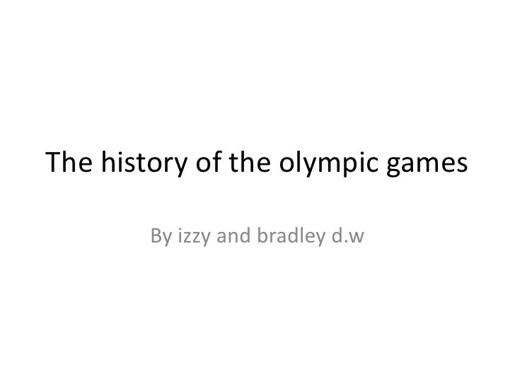 The history of the olympic games       By izzy and bradley d.w