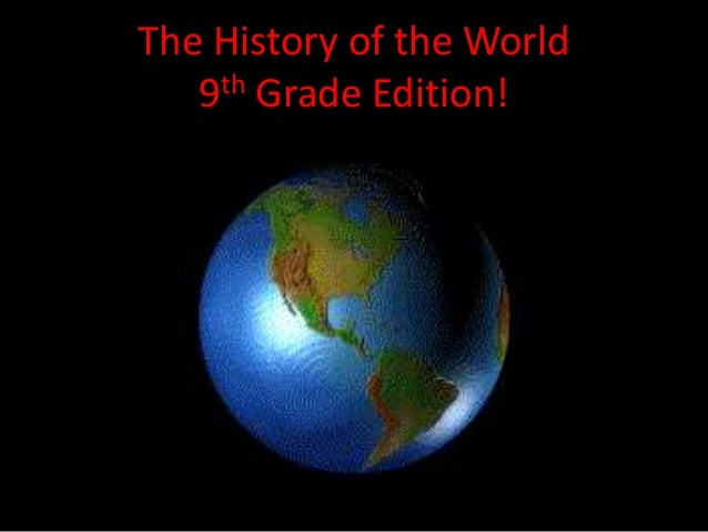 The History of the World 9th Grade Edition!