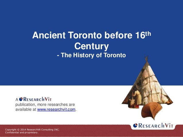 Copyright © 2014 ResearchVit Consulting INC. Confidential and proprietary. Ancient Toronto before 16th Century - The Histo...