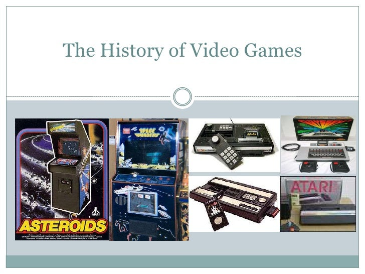 The History of Video Games<br />