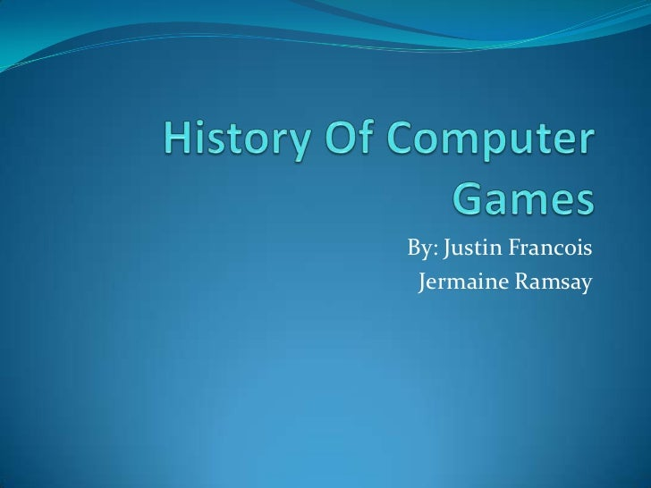 History Of Computer Games<br />By: Justin Francois<br />Jermaine Ramsay<br />