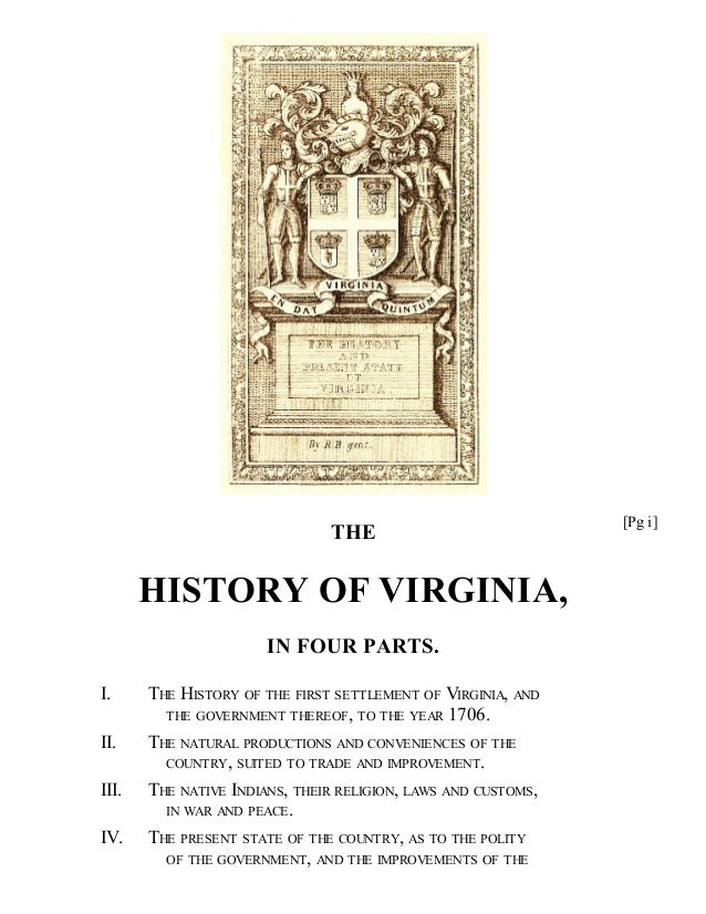 THE HISTORY OF VIRGINIA, IN FOUR PARTS. I. THE HISTORY OF THE FIRST SETTLEMENT OF VIRGINIA, AND THE GOVERNMENT THEREOF, TO...