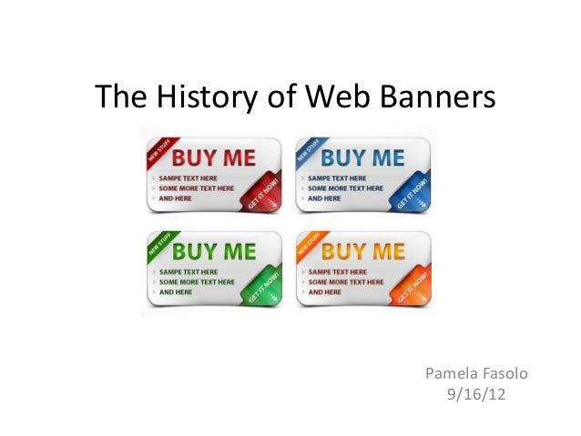 The History of Web Banners                     Pamela Fasolo                       9/16/12