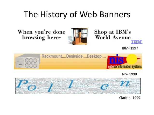The History of Web Banners                        IBM- 1997                        NIS- 1998                       Clariti...
