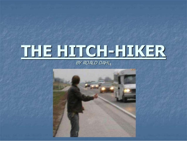 the hitchhiker dahl In this collection of stories, dahl tantalizes, amuses, and sometimes terrifies  readers into a sense of  tales of the unexpected by roald dahl  the  hitchhiker.