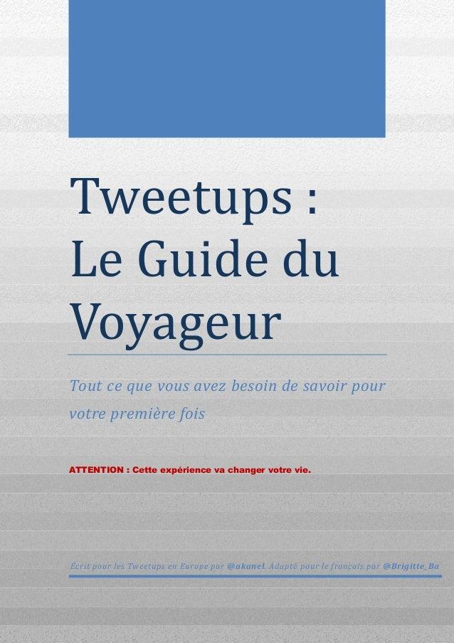 Tweetups: LeGuidedu Voyageur Tout ce que vous avez besoin de savoir pour votre première fois ATTENTION : Cette expér...
