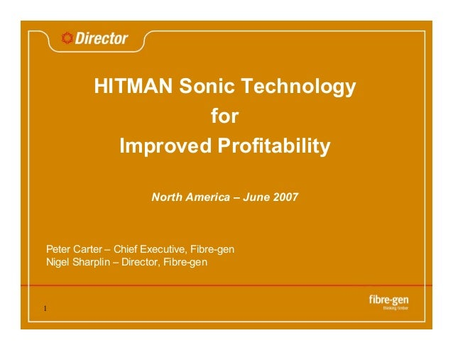 1 HITMAN Sonic Technology for Improved Profitability North America – June 2007 Peter Carter – Chief Executive, Fibre-gen N...