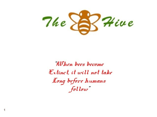 """When bees become    Extinct, it will not take     Long before humans             follow""1"