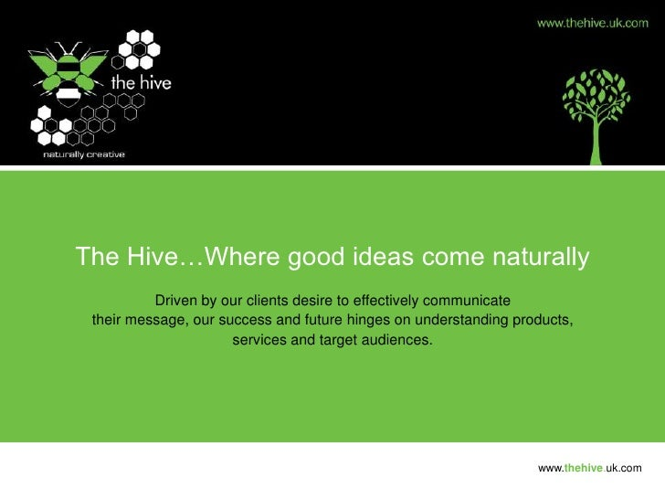 The Hive…Where good ideas come naturally<br />Driven by our clients desire to effectively communicate <br />their message,...