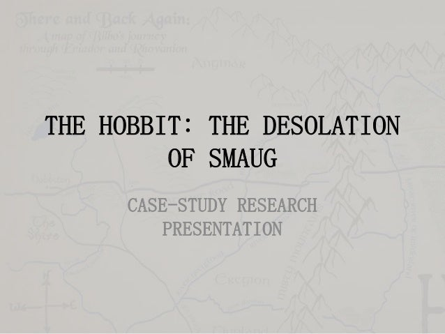 THE HOBBIT: THE DESOLATION OF SMAUG CASE-STUDY RESEARCH PRESENTATION