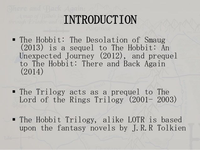 INTRODUCTION  The Hobbit: The Desolation of Smaug (2013) is a sequel to The Hobbit: An Unexpected Journey (2012), and pre...