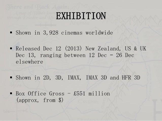 EXHIBITION  Shown in 3,928 cinemas worldwide  Released Dec 12 (2013) New Zealand, US & UK Dec 13, ranging between 12 Dec...