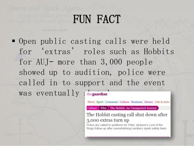 FUN FACT  Open public casting calls were held for 'extras' roles such as Hobbits for AUJ– more than 3,000 people showed u...