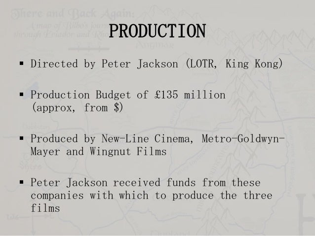 PRODUCTION  Directed by Peter Jackson (LOTR, King Kong)  Production Budget of £135 million (approx, from $)   Produced ...