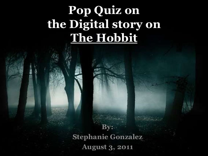 Pop Quiz onthe Digital story on The Hobbit<br />By:<br />Stephanie Gonzalez<br />August 3, 2011<br />