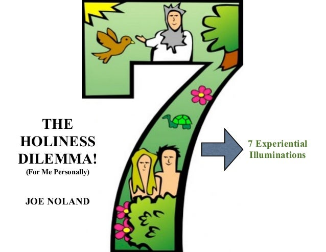 THE HOLINESS DILEMMA! (For Me Personally) JOE NOLAND 7 Experiential Illuminations