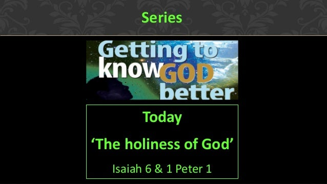 Series  Today 'The holiness of God' Isaiah 6 & 1 Peter 1