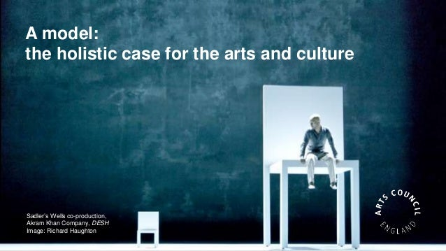 A model: the holistic case for the arts and culture  Sadler's Wells co-production, Akram Khan Company, DESH Image: Richard...
