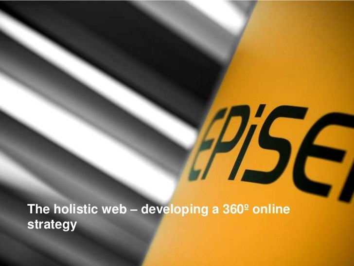 The holistic web – developing a 360º online strategy<br />