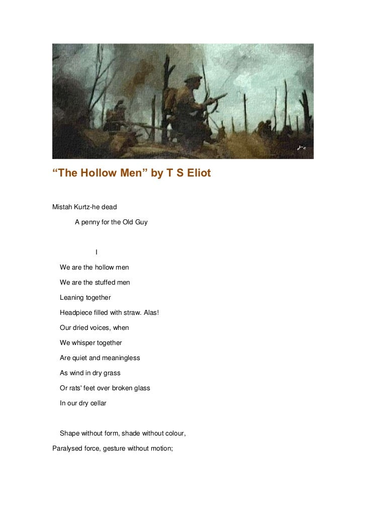 """""""The Hollow Men"""" by T S EliotMistah Kurtz-he dead       A penny for the Old Guy               I  We are the hollow men  We..."""
