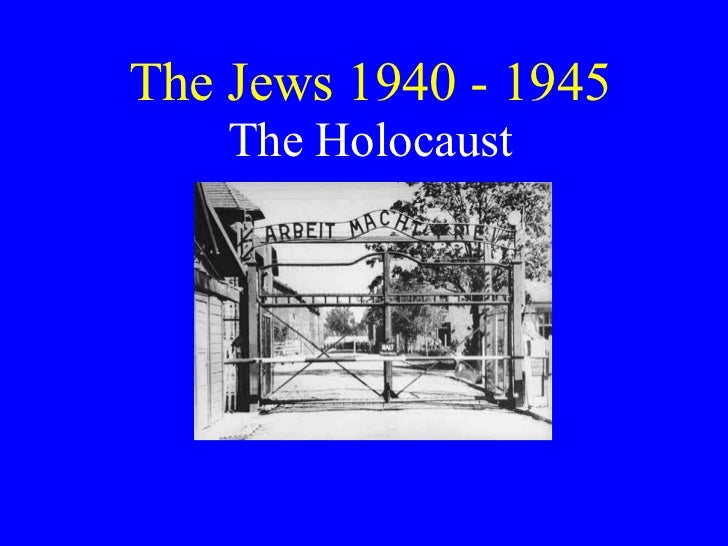 The Jews 1940 - 1945 The Holocaust