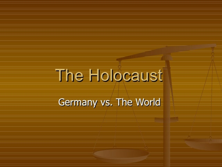 The HolocaustGermany vs. The World