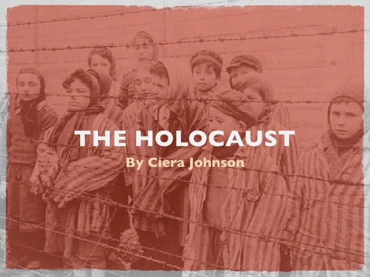 THE HOLOCAUST   By Ciera Johnson