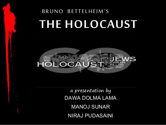 the holocaust essay by bruno bettelheim Free bruno bettelheim  although in his essay bruno bettelheim says his  what you expect to feel from a film that centered on the holocaust was.