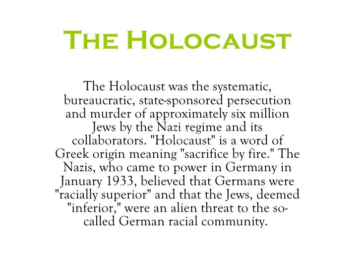 The Holocaust      The Holocaust was the systematic,  bureaucratic, state-sponsored persecution  and murder of approximate...