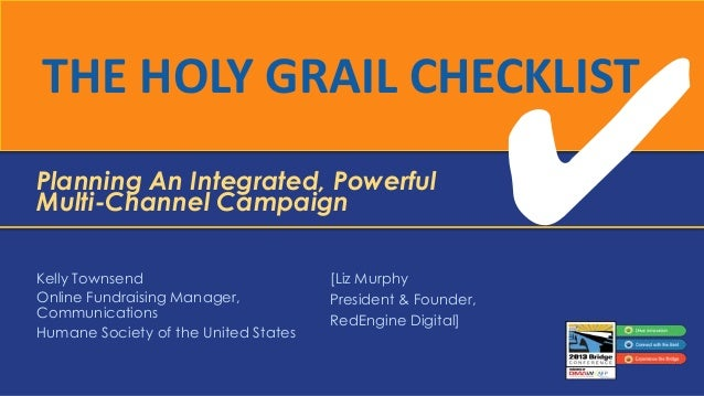 THE HOLY GRAIL CHECKLIST Planning An Integrated, Powerful Multi-Channel Campaign Kelly Townsend Online Fundraising Manager...