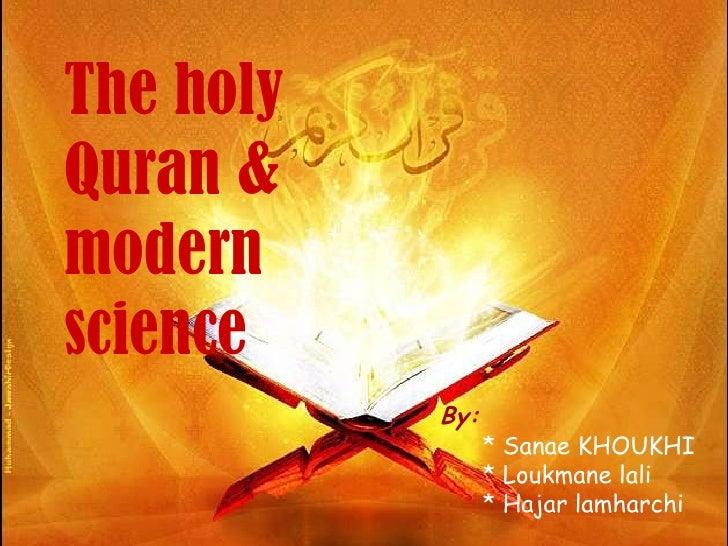 The holyQuran &modernscience           By:                 * Sanae KHOUKHI                 * Loukmane lali                ...