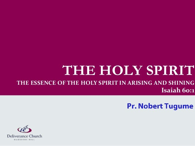 THE HOLY SPIRITTHE ESSENCE OF THE HOLY SPIRIT IN ARISING AND SHINING                                           Isaiah 60:1