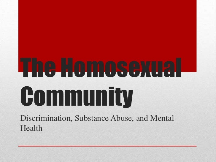 The Homosexual Community<br />Discrimination, Substance Abuse, and Mental Health<br />