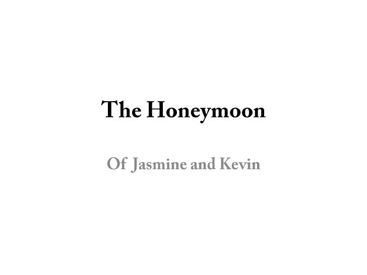 The Honeymoon<br />Of  Jasmine and Kevin <br />