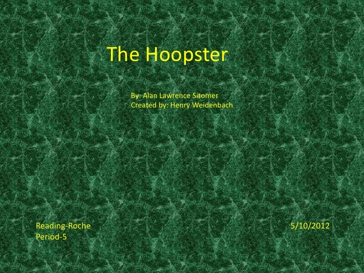 The Hoopster                  By: Alan Lawrence Sitomer                  Created by: Henry WeidenbachReading-Roche        ...