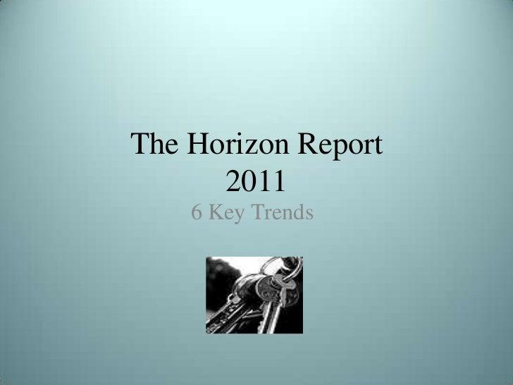 The Horizon Report      2011    6 Key Trends